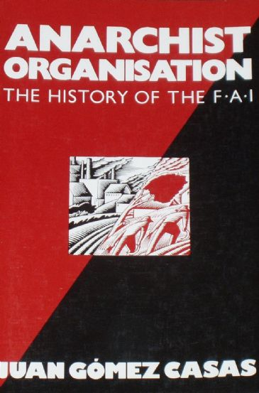 Anarchist Organisation - The History of the FAI, by Juan Gomez Casas